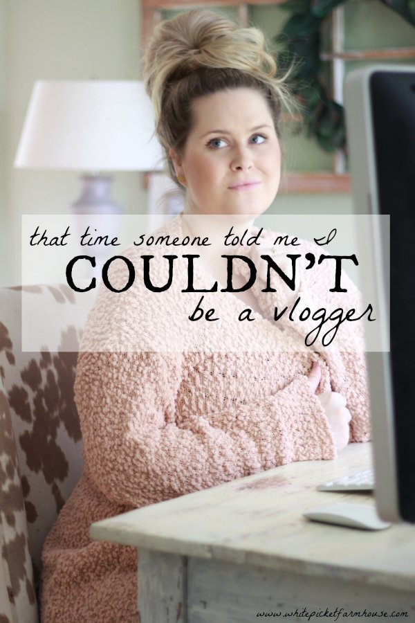 That Time Someone Told Me I Couldn't Be A Vlogger and What I Did About It | www.whitepicketfarmhouse.com #Vlogging #Vlog #Youtube